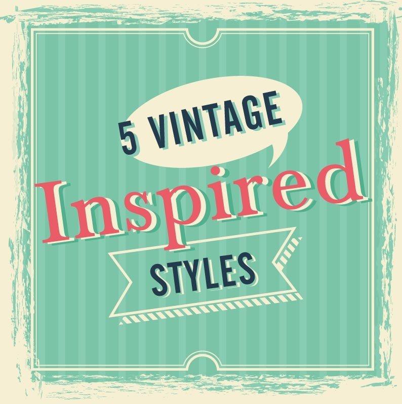 5 Vintage Inspired Styles still Relevant Today