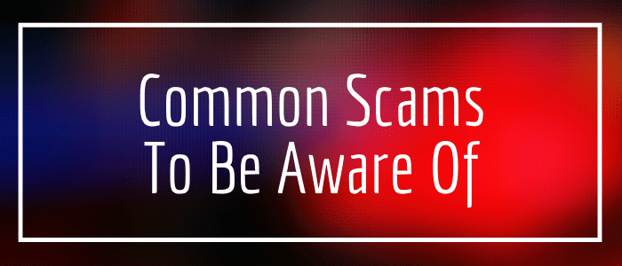 Common Scams To Be Aware Of