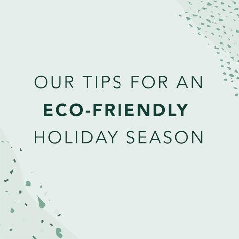Our tips for an eco-friendly holiday season