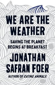 We Are The Weather | Jonathan Safran Foer