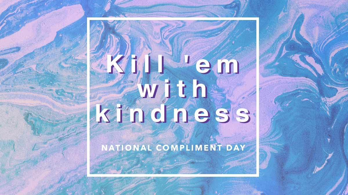 Kill 'em With Kindness This National Compliment Day