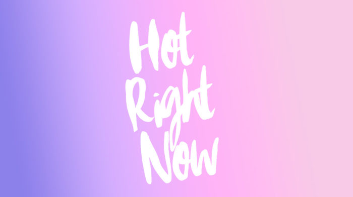 Hot Right Now: March