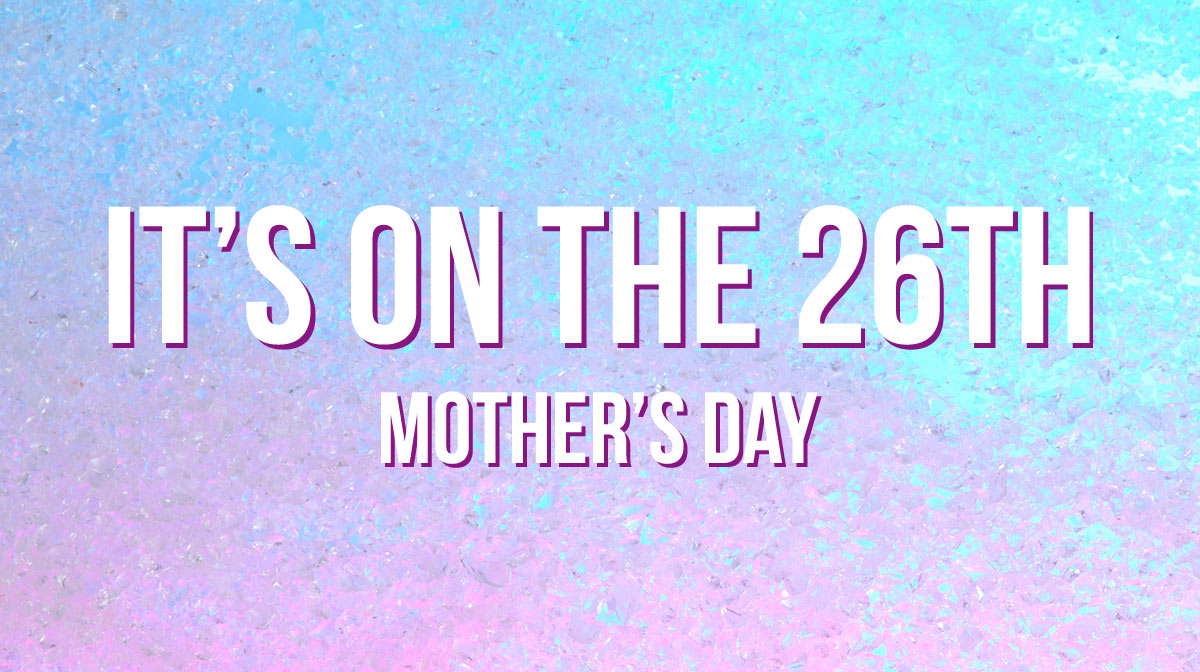 mother's day: it's on the 26th text on blue pink background