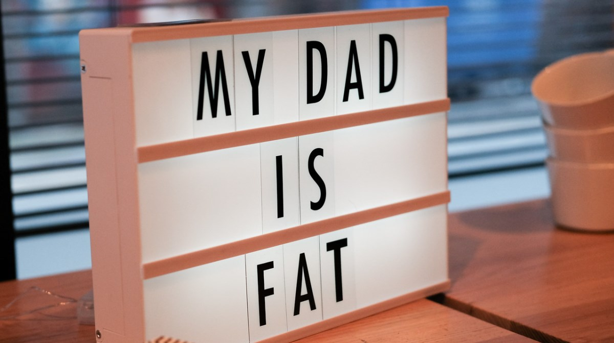my dad is fat spelled out on cinematic lightbox