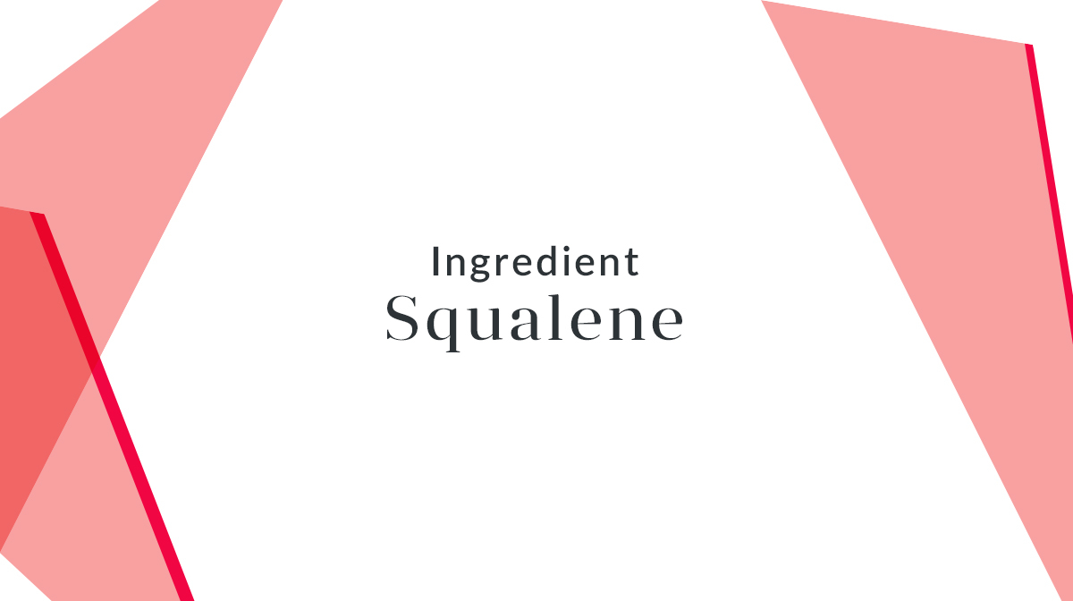 Squalane – Why Should We Use It?