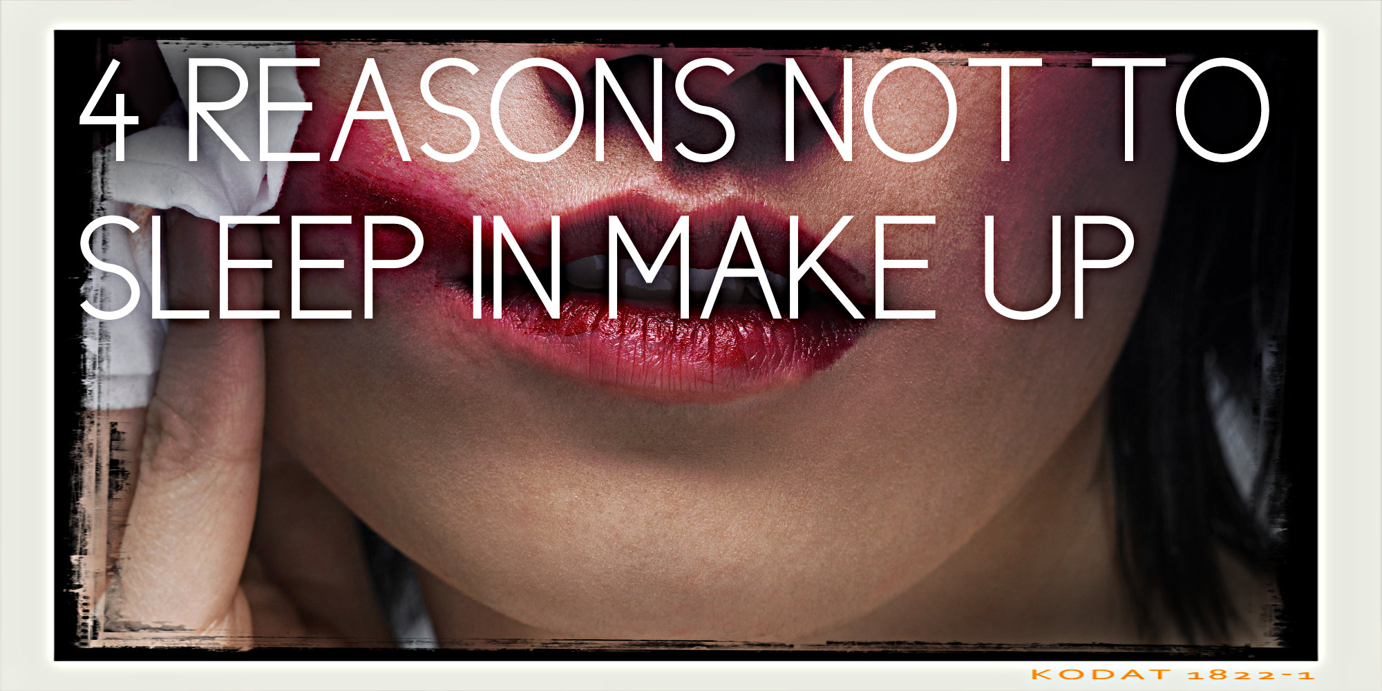 Top 4 Reasons Not to Sleep in your Make Up.