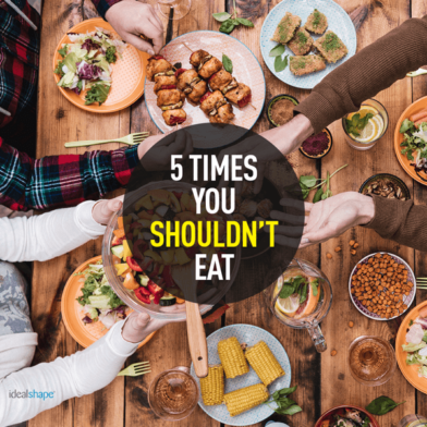 5 Times You Shouldn't Eat