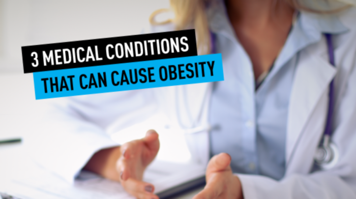 3 Medical Conditions That Can Cause Obesity: How to Prevent and Treat It